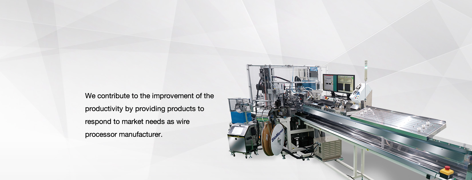 We contribute to the improvement of the productivity by providing products to respond to market needs as wire processor manufacturer.
