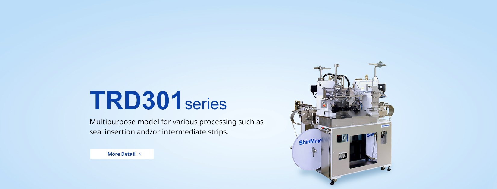 TRD301 series Multipurpose model for various processing such as seal insertion and/or intermediate strips.
