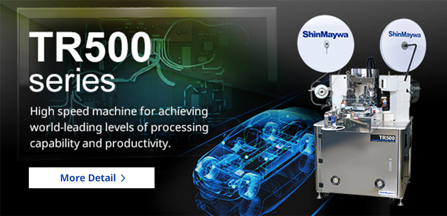 TR500 series High speed machine for achieving world-leading levels of processing capability and productivity.