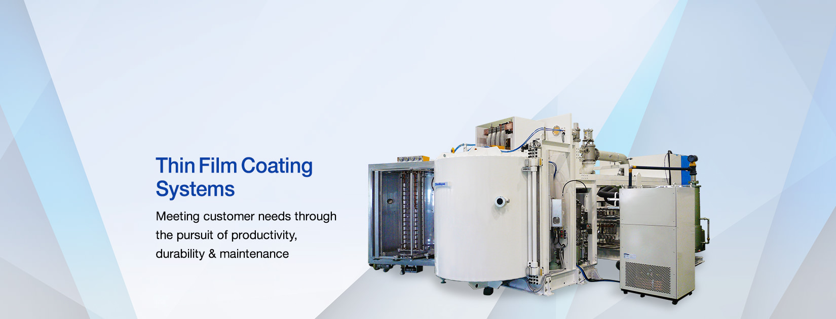 Thin Film Coating Systems Meeting customer needs through the pursuit of productivity, durability & maintenance